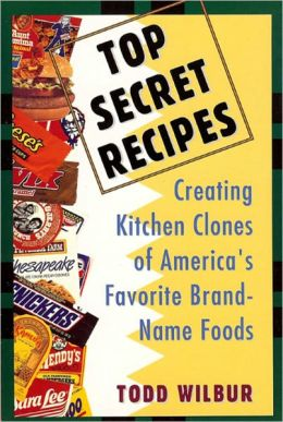 Top Secret Recipes: Creating Kitchen Clones of America's Favorite Brand Named Foods - Applebee's Baked French Onion Soup, Benihana Ginger Salad Dressing, Boston Market Meatloaf, California Pizza Kitchen Dakota Smashed Pea & Barley Soup, and more...