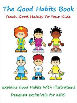 Kids Good Habits Book : Teach Good Habits To Your Kids