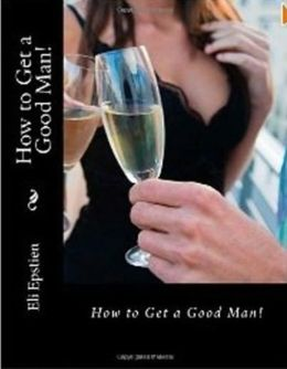 How to Get a Good Man!