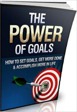 eBook about The Power of Goals - Whether you want to try to do something as simple as lose a few pounds or.......