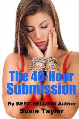 The 40-Hour Submission -- BDSM, Erotica, Male Dominance, Female Submission