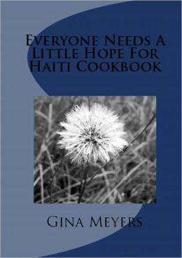 Everybody Needs A Little Hope For Haiti Cookbook