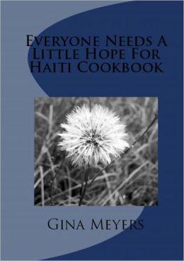 Everybody Needs A Little Hope For Haiti Cookbook