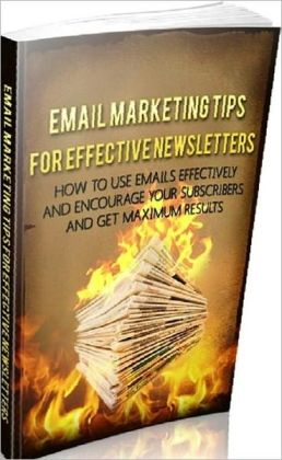 Easy Make Money from Home eBook - Marketing Tips for Effective Newsletters - Rationalities To Use E-mail Marketing To Make Revenue Online ...