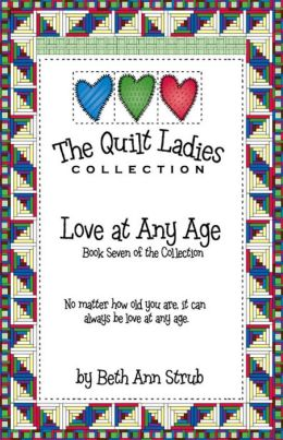 The Quilt Ladies Book 7 Love at Any Age