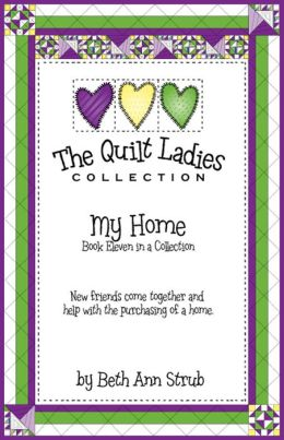The Quilt Ladies Book 11 My Home