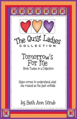 The Quilt Ladies Book 12 Tomorrow's for Me