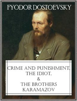 Crime and Punishment, The Idiot, and The Brothers Karamazov