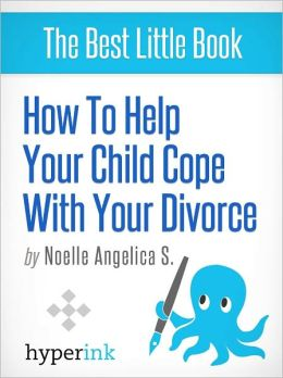 How to Help Your Child Cope With Your Divorce