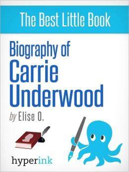 Biography of Carrie Underwood