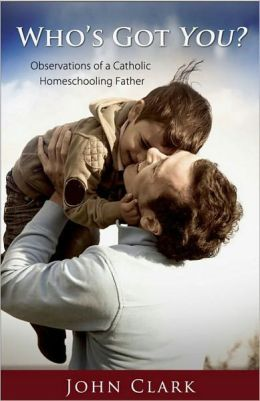 Who's Got You? Observations of a Catholic Homeschooling Father