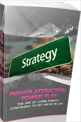 eBook - Power Attraction Power Play - The Art Of Using Power Strategies To Get Ahead In Life