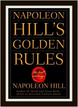 Napoleon Hill's GOLDEN RULES [The Lost Writings] ULTIMATE EDITION Including Photos Plus BONUS ENTIRE AUDIO of Hill's Classic Masterpiece