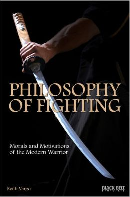 Philosophy of Fighting: Morals and Motivations of the Modern Warrior