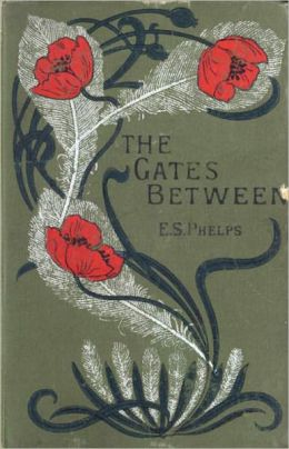 The Gates Between: A Fiction and Literature, Religion, Occult Classic By Elizabeth Stuart Phelps! AAA+++