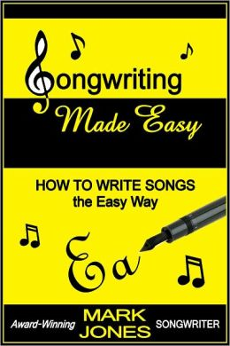 Songwriting Made Easy - How To Write Songs the Easy Way
