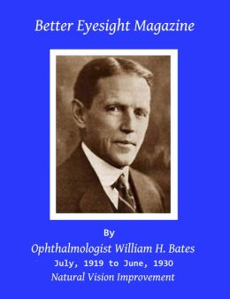 Better Eyesight Magazine - July, 1919 to June, 1930 -132 Monthly Issues by Ophthalmologist William Horatio Bates M.D. - Natural Vision Improvement