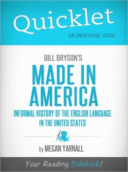 Quicklet on Bill Bryson's Made in America: An Informal History of the English Language in the United States (Cliffsnotes-Like Book Summary & Commentary)