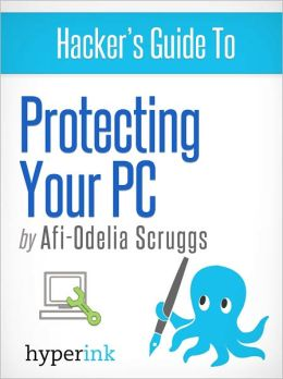 Hacker's Guide To Protecting Your PC