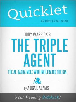 Quicklet on Joby Warrick's The Triple Agent: The al-Qaeda Mole Who Infiltrated the CIA (Cliffsnotes-Like Book Summary & Commentary)
