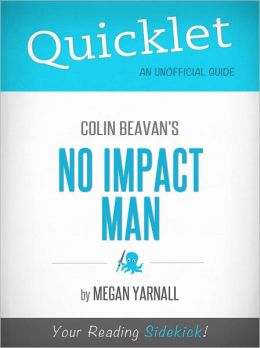 Quicklet on Colin Beavan's No Impact Man (Cliffsnotes-Like Book Summary & Commentary)
