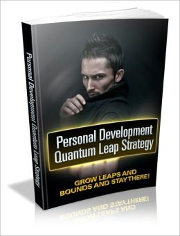 Personal Development Quantum Leap Strategy - Grow Leaps And Bounds And Stay There!