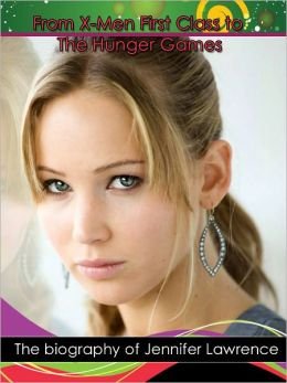 From X-Men First Class to Hunger Games: The Nook Biography of Jennifer Lawrence