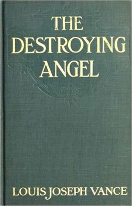 The Destroying Angel: A Curious Story of Woman's Love! A Thriller/Romance Classic By Louis Joseph Vance ! AAA+++