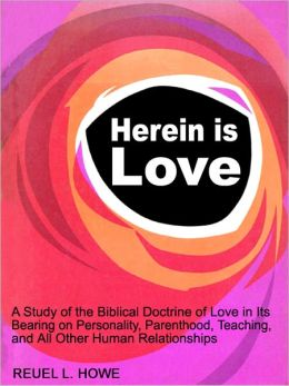 Herein is Love: A Study of the Biblical Doctrine of Love in Its Bearing on Personality, Parenthood, Teaching, and All Other Human Relationships