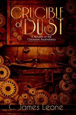 Crucible of Dust - A Steampunk Fiction Saga