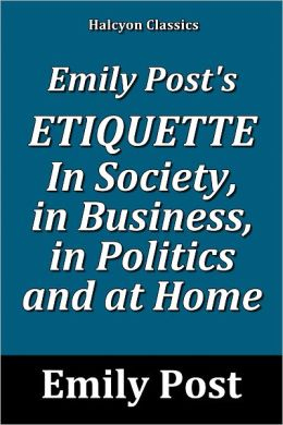 Emily Post's Etiquette In Society, in Business, in Politics and at Home