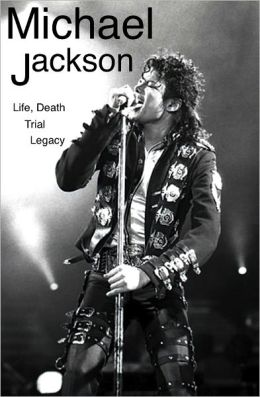 Michael Jackson: His Life, Death, Trial, and Legacy
