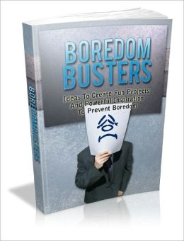 Boredom Busters Surefire Ways To Build Up Your Original Thinking And Beat Boredom!
