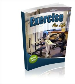 Exercise For Life The Easy Way to Make Exercise a Permanent Part of Your Life!