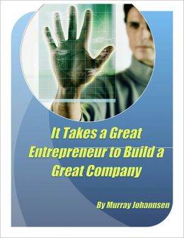 It Takes a Great Entrepreneur To Build a Great Company