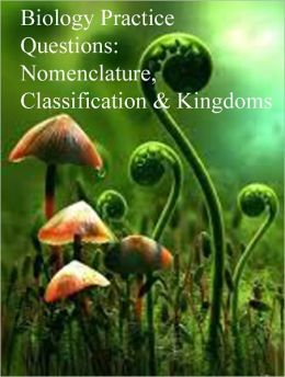 Biology Practice Questions: Nomenclature, Classification, and Kingdoms