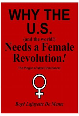 WHY THE U.S. [and the world!] NEEDS A FEMALE REVOLUTION!