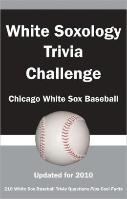 White Soxology Trivia Challenge: Chicago White Sox Baseball