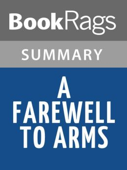 a farewell to arms summary and Free summary and analysis of the events in ernest hemingway's a farewell to  arms that won't make you snore we promise.