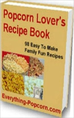 Food Recipes eBook - 98 Popcorn Recipe - Delicious Popcorn Recipes In Just Minutes...