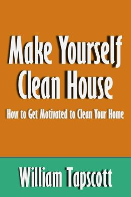 Make Yourself Clean House: How to Get Motivated to Clean Your Home [Article]