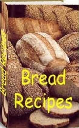 Quick and Easy Cooking Recipes NookBook - 500 Bread Recipes - This delicious bread recipes to share with your friends and family!