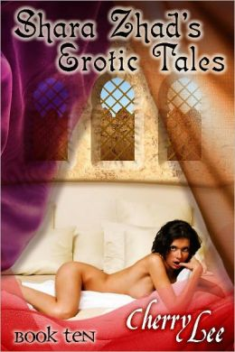 Shara Zhad Erotic Tales Book Ten