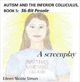 Autism and the Inferior Colliculus, Book 5: 36-Bit People