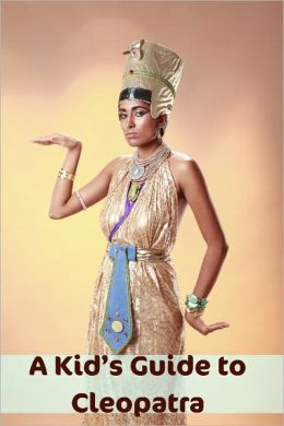 A Kid's Guide to Cleopatra: An eBook Just for Kids