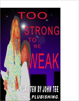 TOO STRONG TO BE WEAK