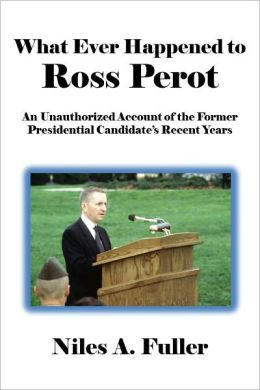 What Ever Happened to Ross Perot: An Unauthorized Account of the Former Presidential Candidate's Recent Years [Article]
