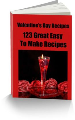 Valentine's Day Recipes 123 Great Easy To Make Recipes