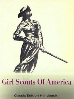 Scouting For Girls, Official Handbook of the Girl Scouts (Classic Edition: fully illustrated)