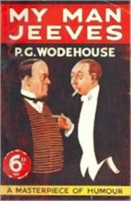 My Man Jeeves:A Masterpiece Of Humor! A Humor, Short Story Collection Classic By P. G. Wodehouse! AAA+++